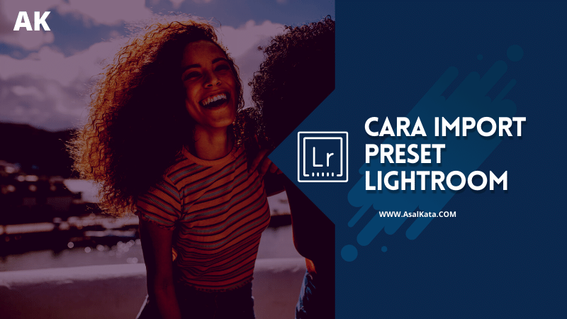 Cara Import Preset Lightroom
